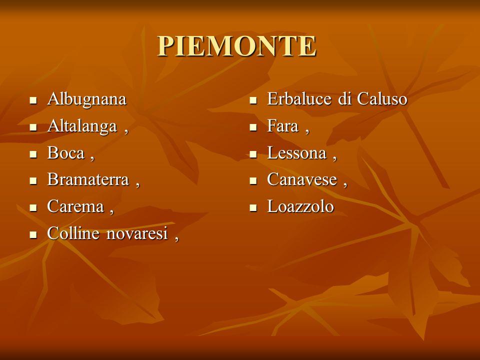 PIEMONTE Albugnana Albugnana Altalanga, Altalanga, Boca, Boca, Bramaterra, Bramaterra, Carema, Carema, Colline novaresi, Colline novaresi, Erbaluce di