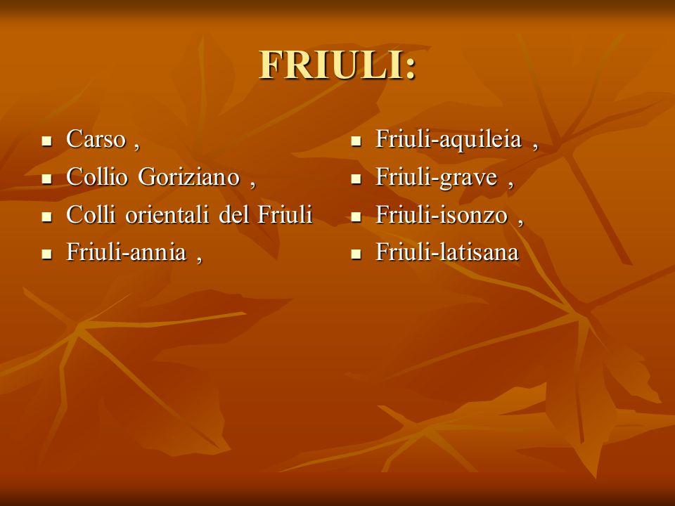 FRIULI: Carso, Carso, Collio Goriziano, Collio Goriziano, Colli orientali del Friuli Colli orientali del Friuli Friuli-annia, Friuli-annia, Friuli-aqu