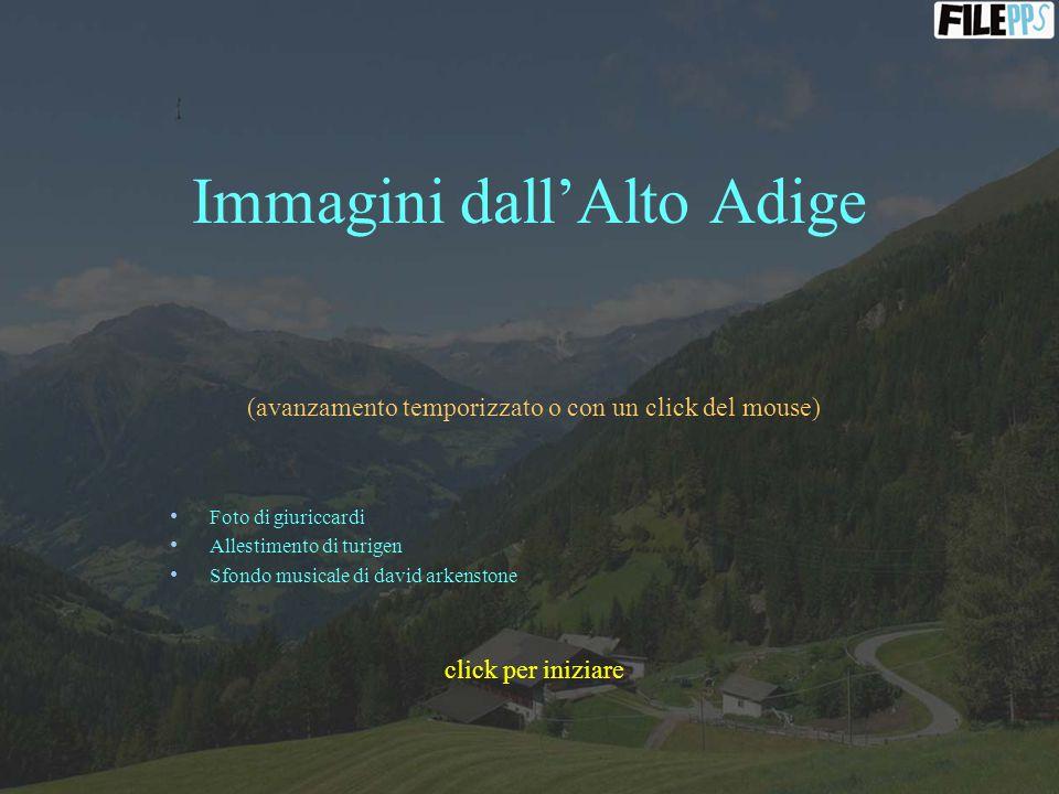 Immagini dall'Alto Adige (avanzamento temporizzato o con un click del mouse) Foto di giuriccardi Allestimento di turigen Sfondo musicale di david arkenstone click per iniziare