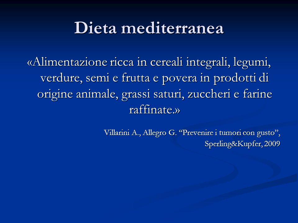 Dieta mediterranea «Alimentazione ricca in cereali integrali, legumi, verdure, semi e frutta e povera in prodotti di origine animale, grassi saturi, zuccheri e farine raffinate.» Villarini A., Allegro G.