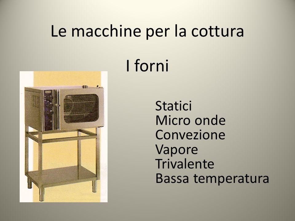 Le macchine per la cottura I forni Statici Micro onde Convezione Vapore Trivalente Bassa temperatura