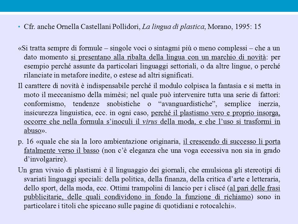 Cfr. anche Ornella Castellani Pollidori, La lingua di plastica, Morano, 1995: 15 «Si tratta sempre di formule – singole voci o sintagmi più o meno com