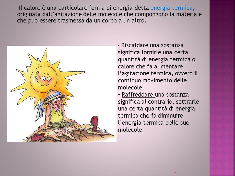 Il calore è una particolare forma di energia detta energia termica, originata dall'agitazione delle molecole che compongono la materia e che può esser