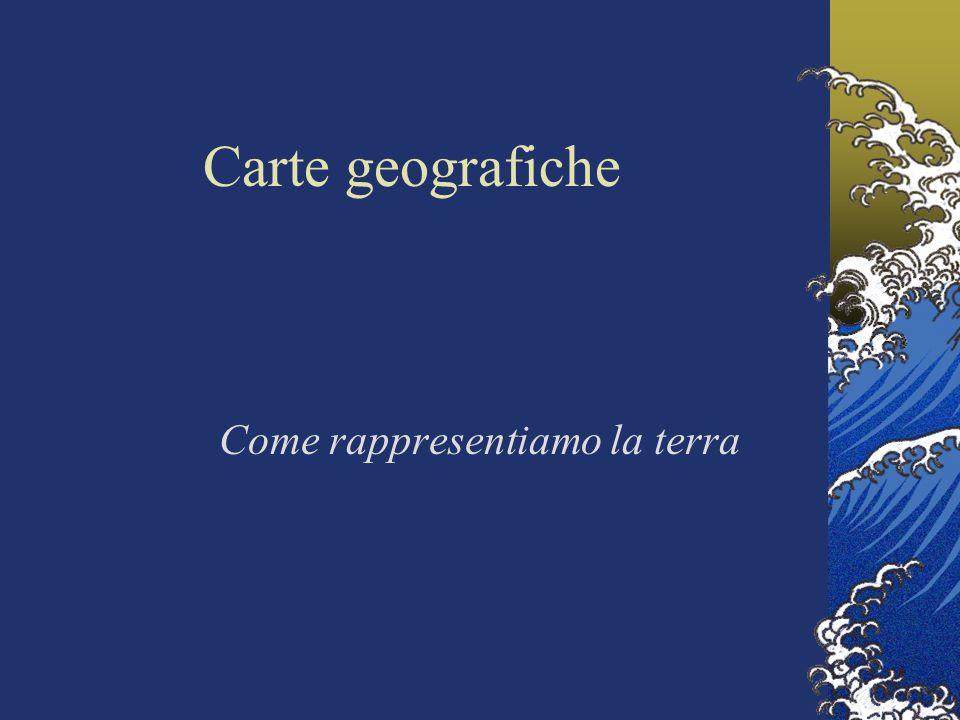 Carte geografiche Come rappresentiamo la terra