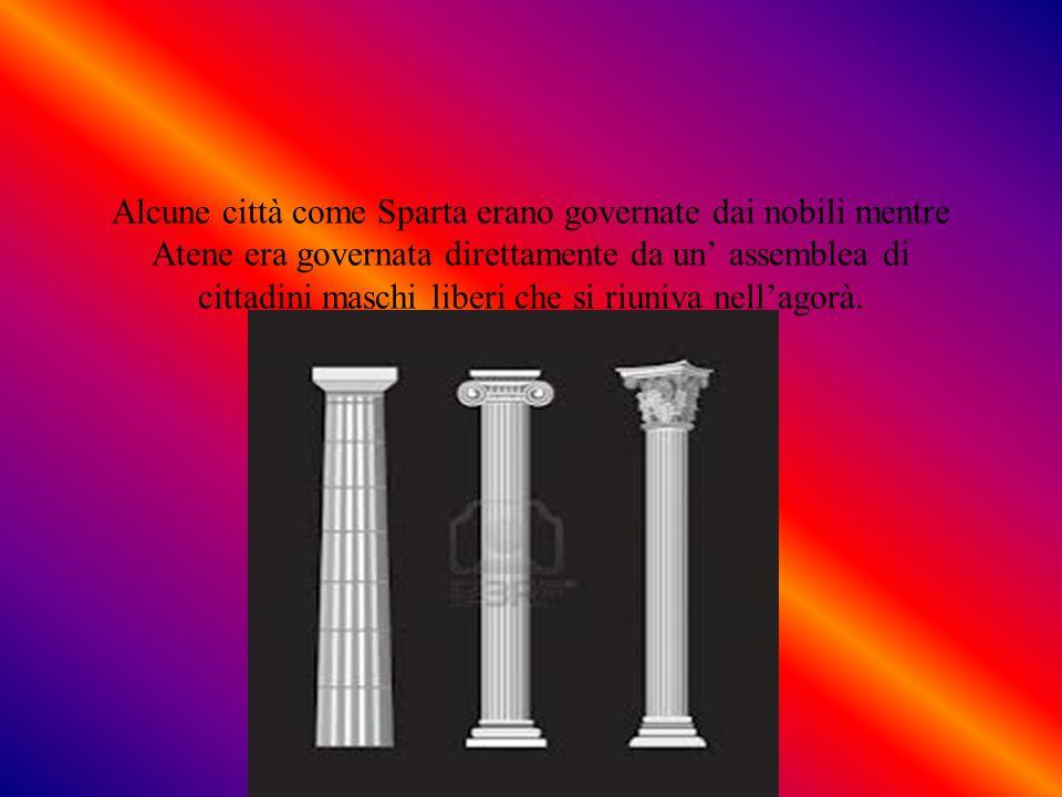 Alcune città come Sparta erano governate dai nobili mentre Atene era governata direttamente da un' assemblea di cittadini maschi liberi che si riuniva