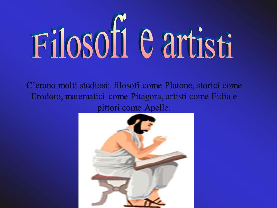 C'erano molti studiosi: filosofi come Platone, storici come Erodoto, matematici come Pitagora, artisti come Fidia e pittori come Apelle.