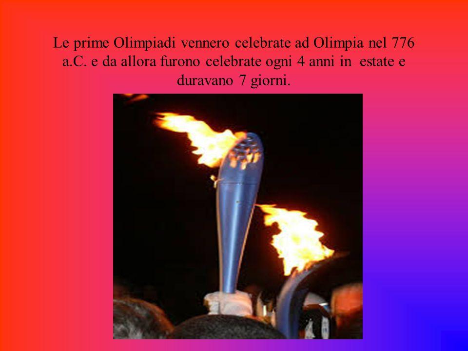Le prime Olimpiadi vennero celebrate ad Olimpia nel 776 a.C. e da allora furono celebrate ogni 4 anni in estate e duravano 7 giorni.