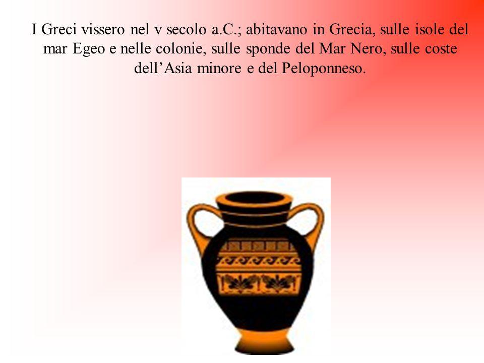 I Greci vissero nel v secolo a.C.; abitavano in Grecia, sulle isole del mar Egeo e nelle colonie, sulle sponde del Mar Nero, sulle coste dell'Asia min