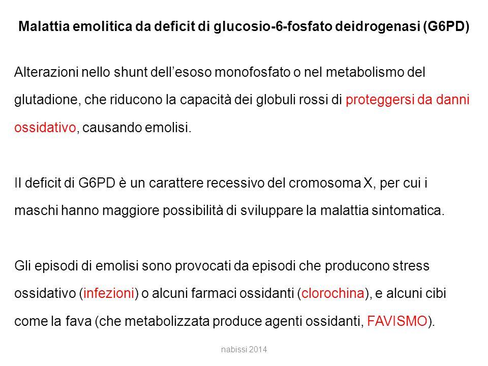 Malattia emolitica da deficit di glucosio-6-fosfato deidrogenasi (G6PD) Alterazioni nello shunt dell'esoso monofosfato o nel metabolismo del glutadione, che riducono la capacità dei globuli rossi di proteggersi da danni ossidativo, causando emolisi.