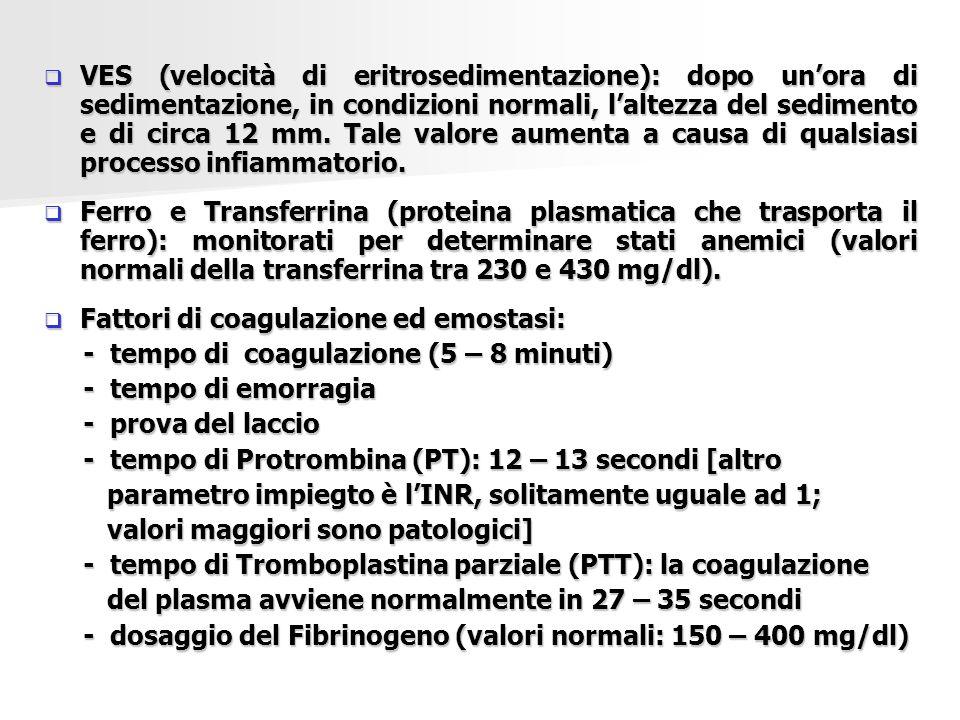  VES (velocità di eritrosedimentazione): dopo un'ora di sedimentazione, in condizioni normali, l'altezza del sedimento e di circa 12 mm. Tale valore