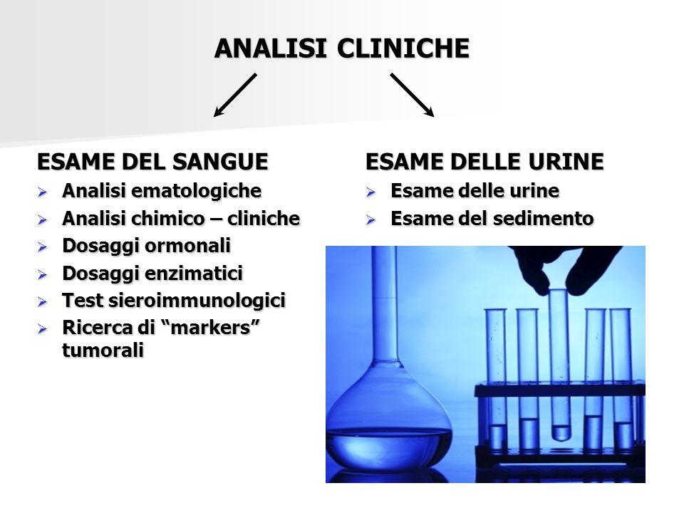 ANALISI CLINICHE ESAME DEL SANGUE  Analisi ematologiche  Analisi chimico – cliniche  Dosaggi ormonali  Dosaggi enzimatici  Test sieroimmunologici