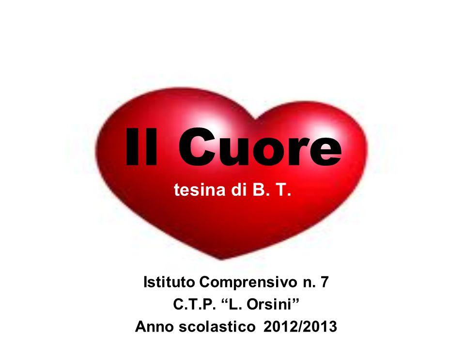 """Il Cuore tesina di B. T. Istituto Comprensivo n. 7 C.T.P. """"L. Orsini"""" Anno scolastico 2012/2013"""
