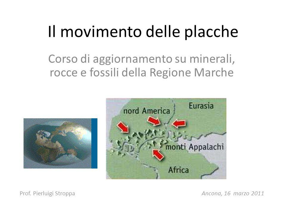 Il movimento delle placche Corso di aggiornamento su minerali, rocce e fossili della Regione Marche Prof.