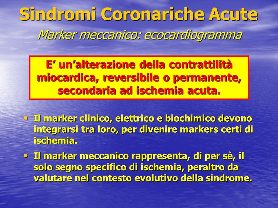 Sindromi Coronariche Acute Marker meccanico: ecocardiogramma E' un'alterazione della contrattilità miocardica, reversibile o permanente, secondaria ad