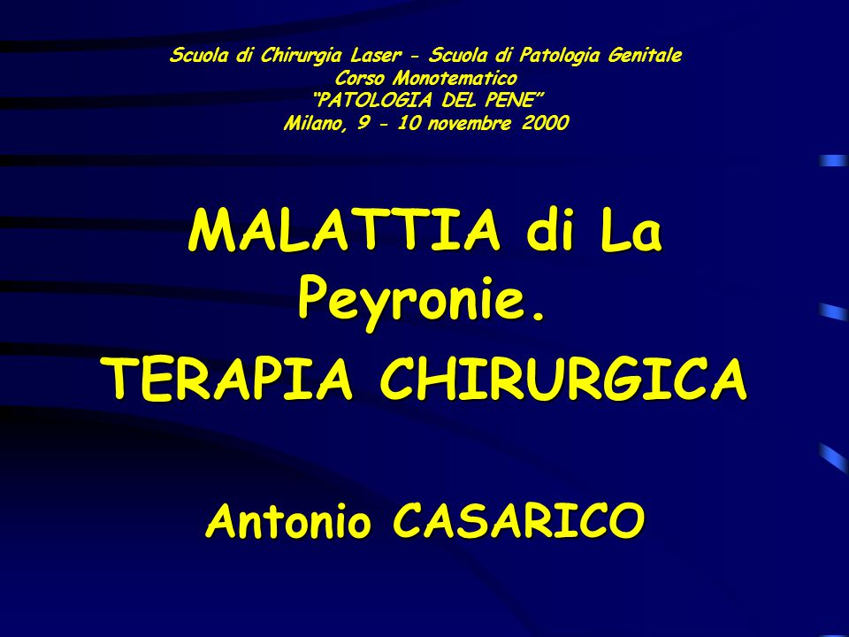 """Scuola di Chirurgia Laser - Scuola di Patologia Genitale Corso Monotematico """"PATOLOGIA DEL PENE"""" Milano, 9 - 10 novembre 2000 MALATTIA di La Peyronie."""