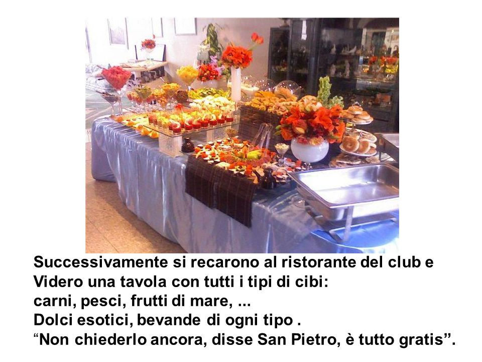 Successivamente si recarono al ristorante del club e Videro una tavola con tutti i tipi di cibi: carni, pesci, frutti di mare,...