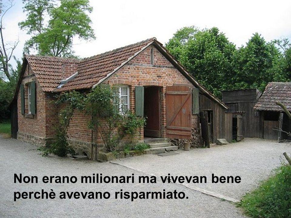 Non erano milionari ma vivevan bene perchè avevano risparmiato.