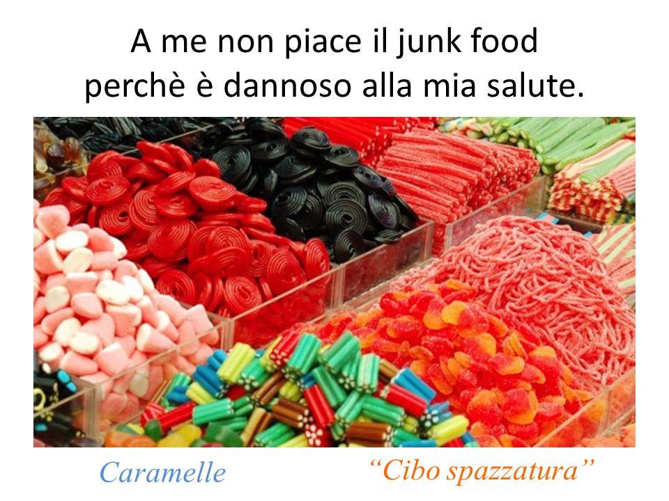 A me non piace il junk food perchè è dannoso alla mia salute. Cibo spazzatura Caramelle