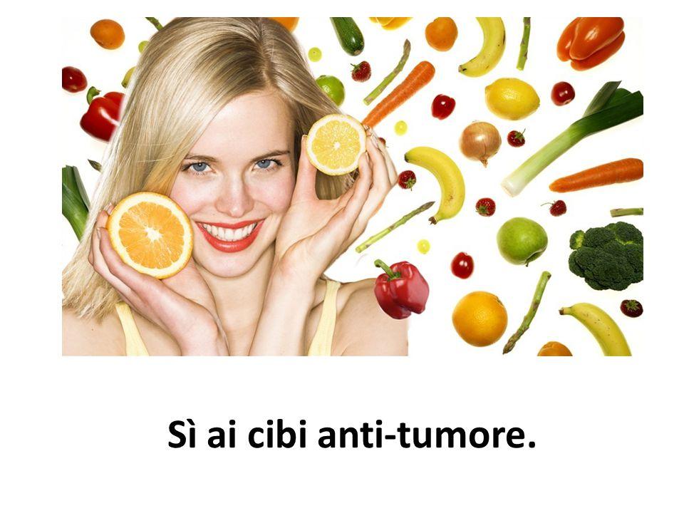 Sì ai cibi anti-tumore.