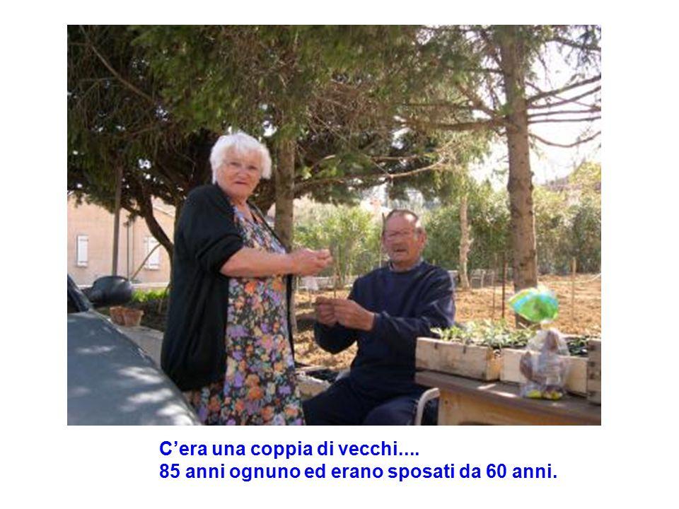 C'era una coppia di vecchi.... 85 anni ognuno ed erano sposati da 60 anni.