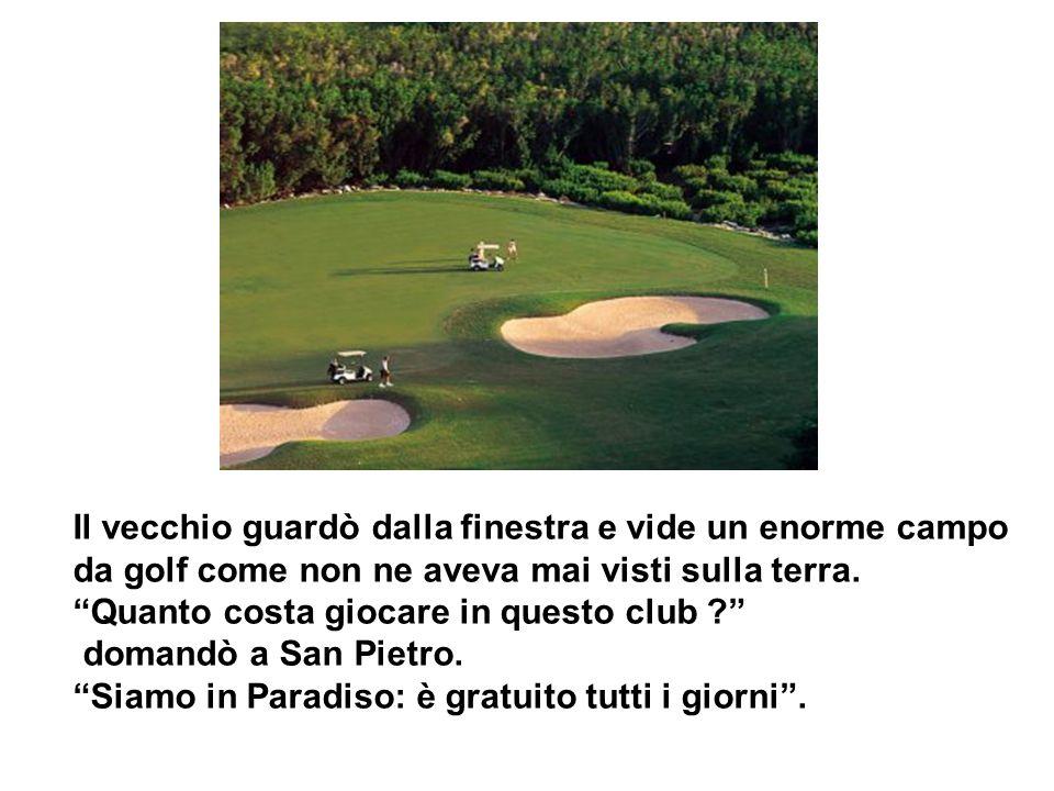 Il vecchio guardò dalla finestra e vide un enorme campo da golf come non ne aveva mai visti sulla terra.