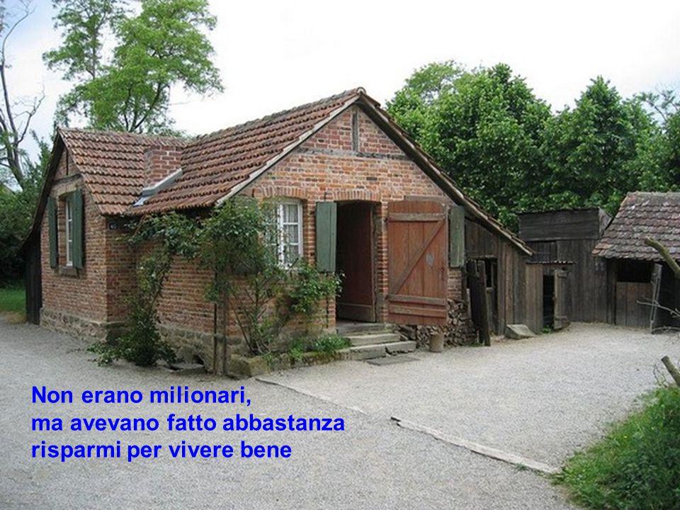 Non erano milionari, ma avevano fatto abbastanza risparmi per vivere bene