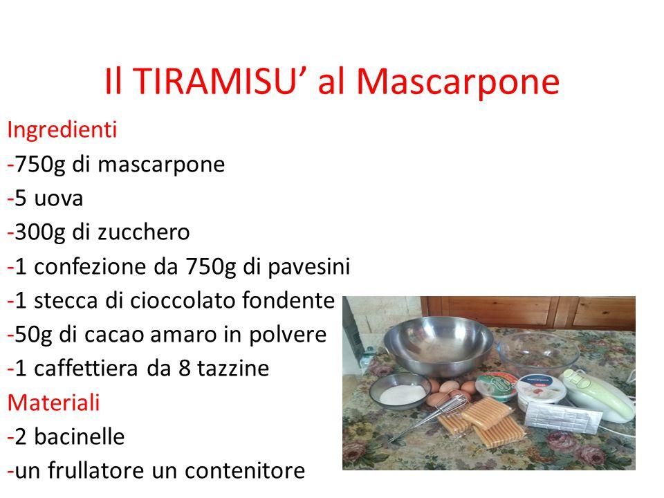 Il TIRAMISU' al Mascarpone Ingredienti -750g di mascarpone -5 uova -300g di zucchero -1 confezione da 750g di pavesini -1 stecca di cioccolato fondent