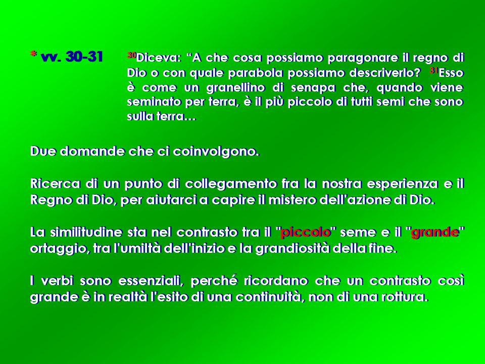 """* vv. 30-31 30 Diceva: """"A che cosa possiamo paragonare il regno di Dio o con quale parabola possiamo descriverlo? 31 Esso è come un granellino di sena"""