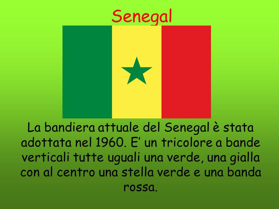 Senegal La bandiera attuale del Senegal è stata adottata nel 1960. E' un tricolore a bande verticali tutte uguali una verde, una gialla con al centro