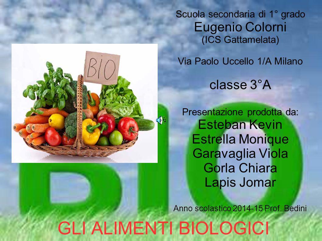 GLI ALIMENTI BIOLOGICI Scuola secondaria di 1° grado Eugenio Colorni (ICS Gattamelata) Via Paolo Uccello 1/A Milano classe 3°A Presentazione prodotta