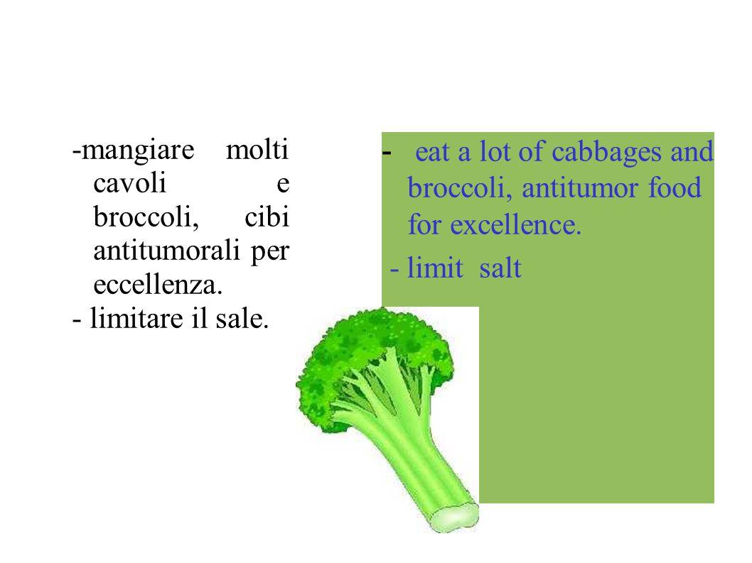 -mangiare molti cavoli e broccoli, cibi antitumorali per eccellenza.
