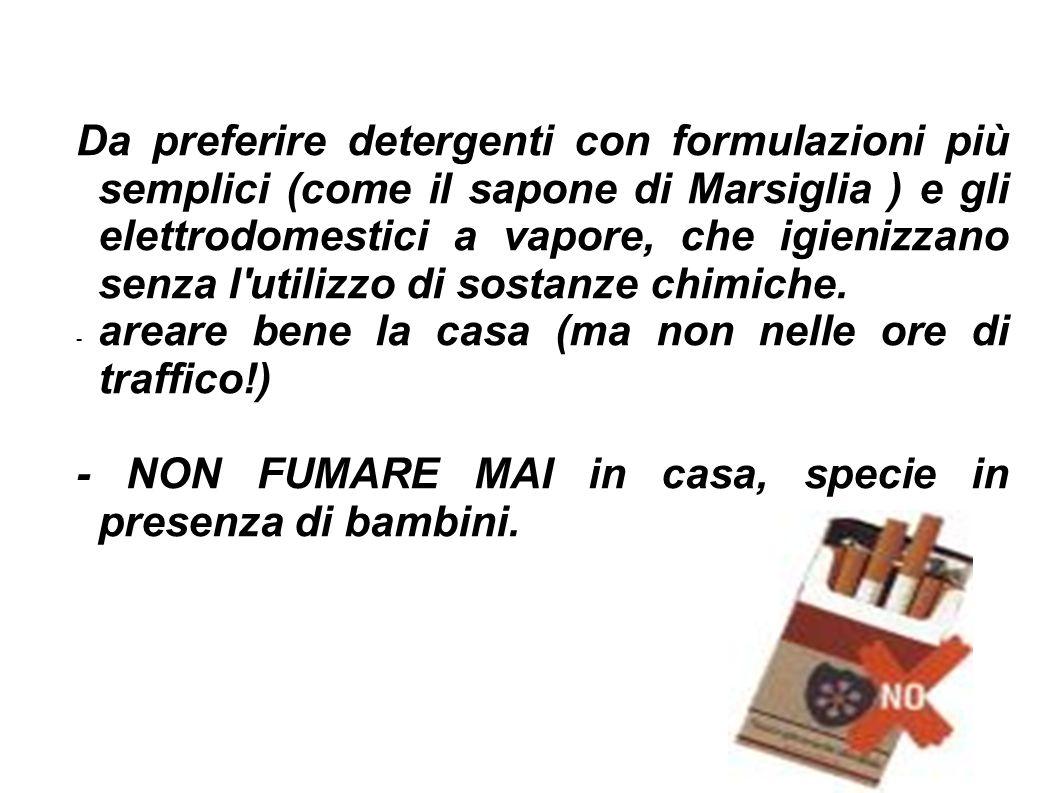 Da preferire detergenti con formulazioni più semplici (come il sapone di Marsiglia ) e gli elettrodomestici a vapore, che igienizzano senza l utilizzo di sostanze chimiche.