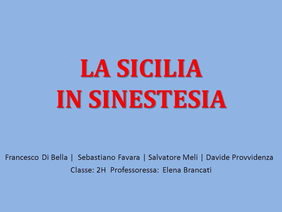 LA SICILIA IN SINESTESIA Francesco Di Bella | Sebastiano Favara | Salvatore Meli | Davide Provvidenza Classe: 2H Professoressa: Elena Brancati