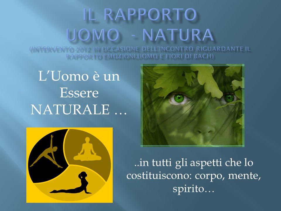 L'Uomo è un Essere NATURALE …..in tutti gli aspetti che lo costituiscono: corpo, mente, spirito…