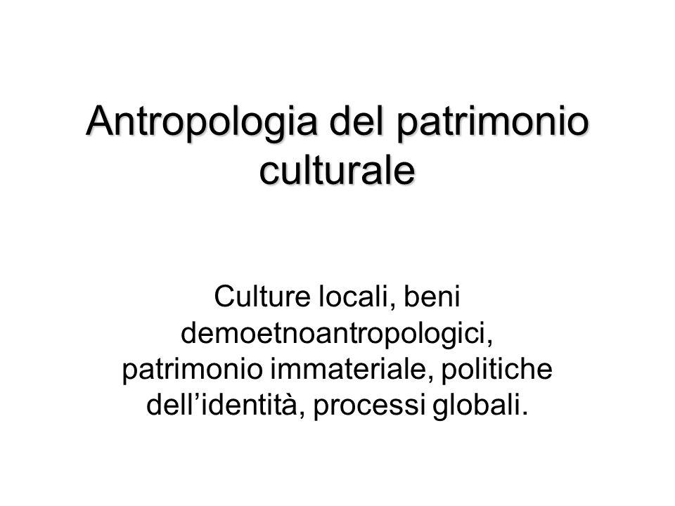 Antropologia del patrimonio culturale Culture locali, beni demoetnoantropologici, patrimonio immateriale, politiche dell'identità, processi globali.