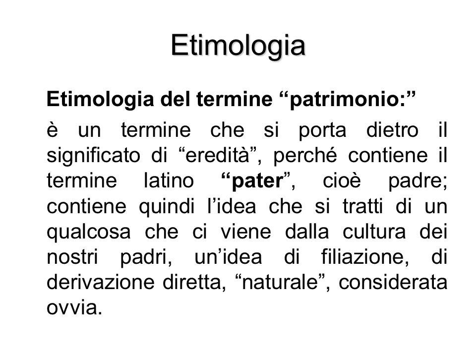 """Etimologia Etimologia del termine """"patrimonio:"""" è un termine che si porta dietro il significato di """"eredità"""", perché contiene il termine latino """"pater"""