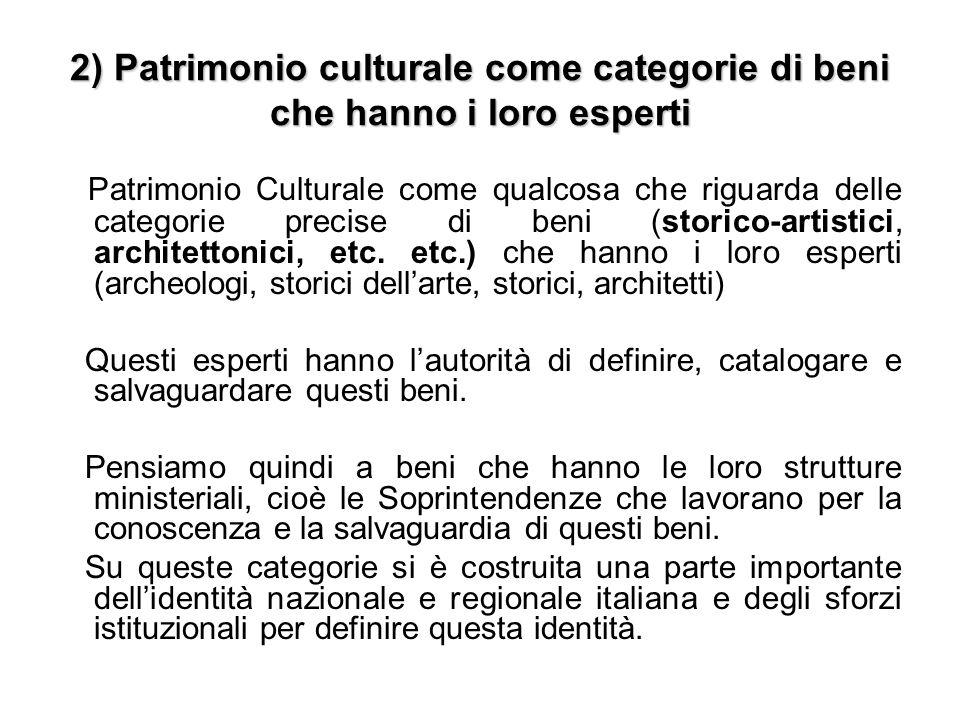 2) Patrimonio culturale come categorie di beni che hanno i loro esperti Patrimonio Culturale come qualcosa che riguarda delle categorie precise di ben