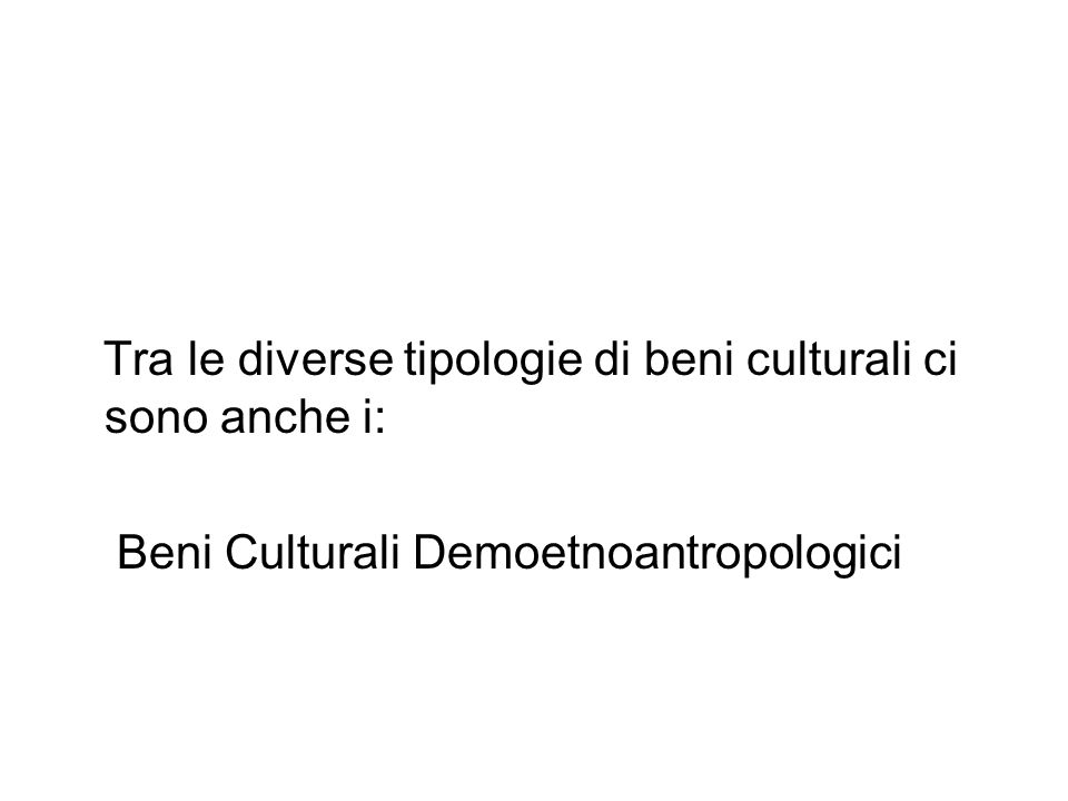 Tra le diverse tipologie di beni culturali ci sono anche i: Beni Culturali Demoetnoantropologici