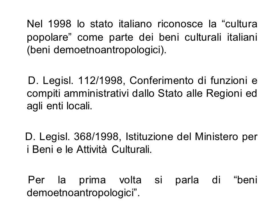 """Nel 1998 lo stato italiano riconosce la """"cultura popolare"""" come parte dei beni culturali italiani (beni demoetnoantropologici). D. Legisl. 112/1998, C"""