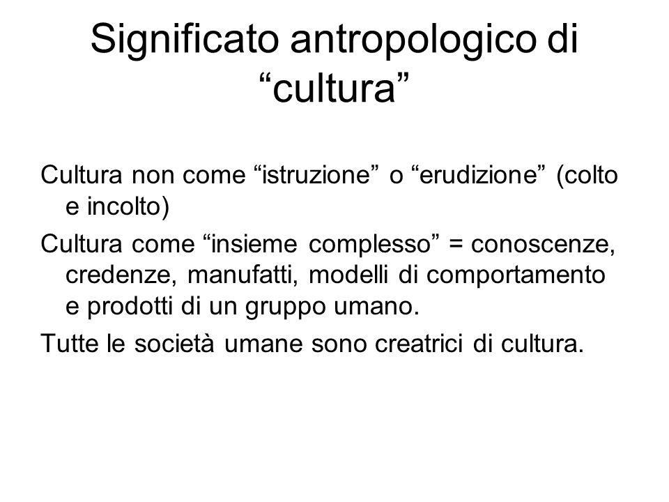 """Significato antropologico di """"cultura"""" Cultura non come """"istruzione"""" o """"erudizione"""" (colto e incolto) Cultura come """"insieme complesso"""" = conoscenze, c"""