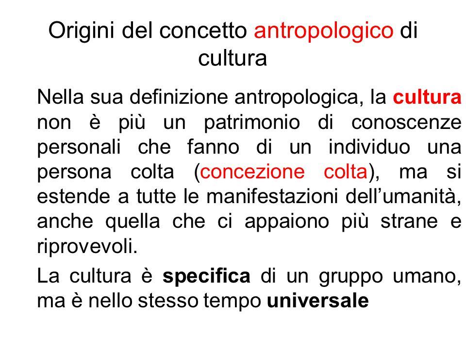Origini del concetto antropologico di cultura Nella sua definizione antropologica, la cultura non è più un patrimonio di conoscenze personali che fann