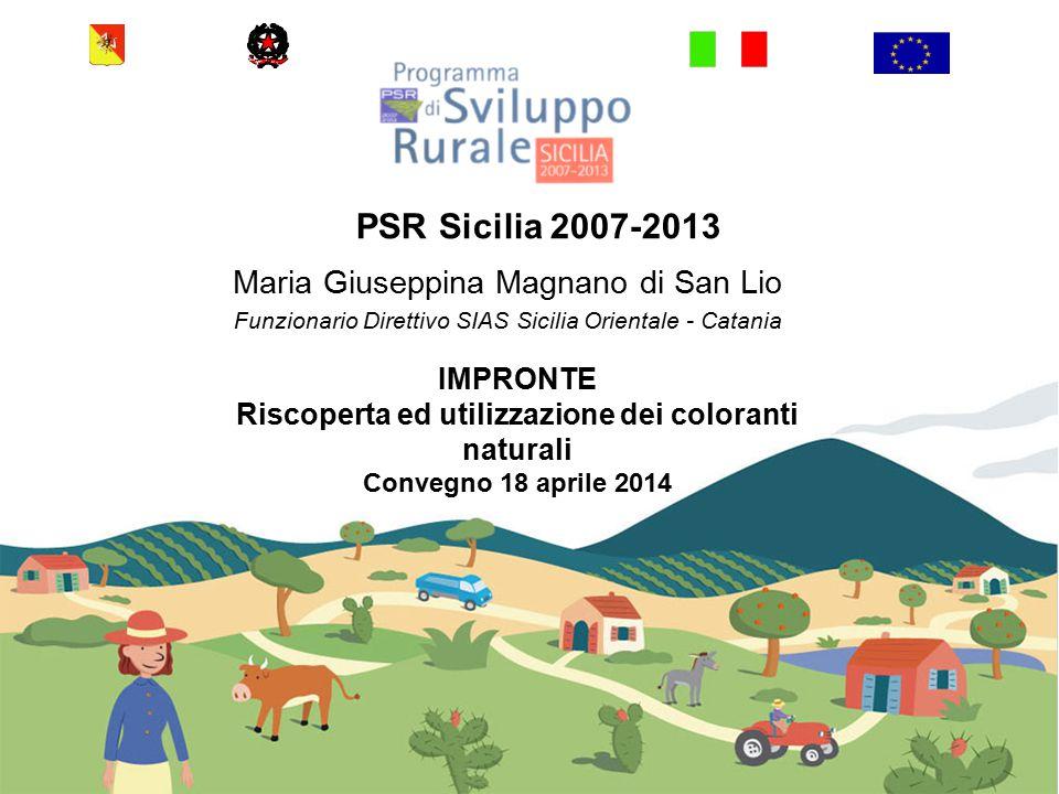 Maria Giuseppina Magnano di San Lio Funzionario Direttivo SIAS Sicilia Orientale - Catania PSR Sicilia 2007-2013 IMPRONTE Riscoperta ed utilizzazione dei coloranti naturali Convegno 18 aprile 2014
