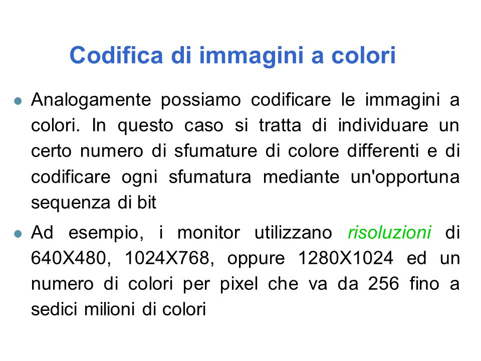 l Analogamente possiamo codificare le immagini a colori. In questo caso si tratta di individuare un certo numero di sfumature di colore differenti e d