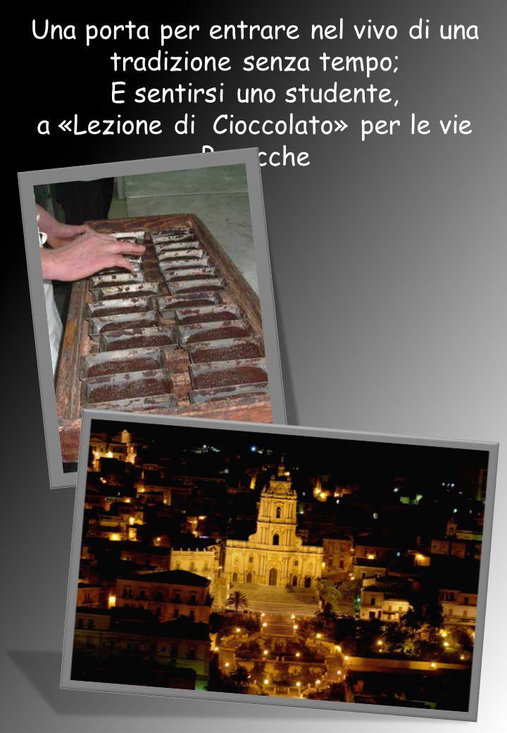Una porta per entrare nel vivo di una tradizione senza tempo; E sentirsi uno studente, a «Lezione di Cioccolato» per le vie Barocche