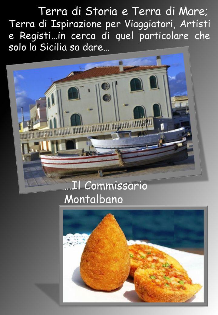 Terra di Storia e Terra di Mare; Terra di Ispirazione per Viaggiatori, Artisti e Registi…in cerca di quel particolare che solo la Sicilia sa dare… …Il Commissario Montalbano