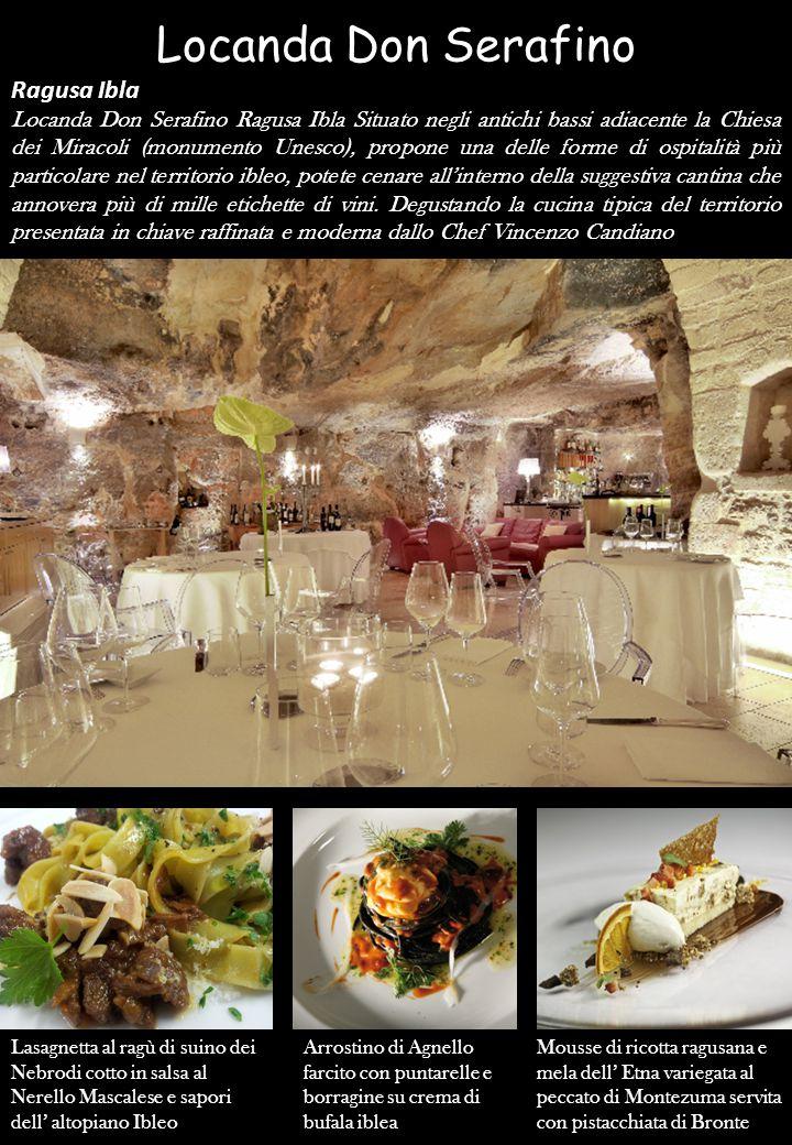 Locanda Don Serafino Ragusa Ibla Locanda Don Serafino Ragusa Ibla Situato negli antichi bassi adiacente la Chiesa dei Miracoli (monumento Unesco), propone una delle forme di ospitalità più particolare nel territorio ibleo, potete cenare all'interno della suggestiva cantina che annovera più di mille etichette di vini.