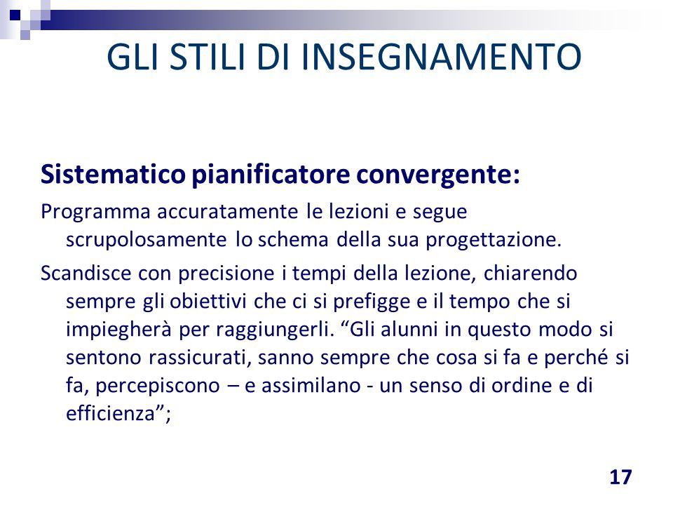 GLI STILI DI INSEGNAMENTO Sistematico pianificatore convergente: Programma accuratamente le lezioni e segue scrupolosamente lo schema della sua proget
