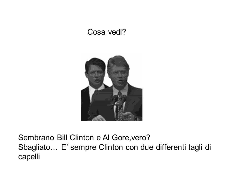 Sembrano Bill Clinton e Al Gore,vero? Sbagliato… E' sempre Clinton con due differenti tagli di capelli Cosa vedi?