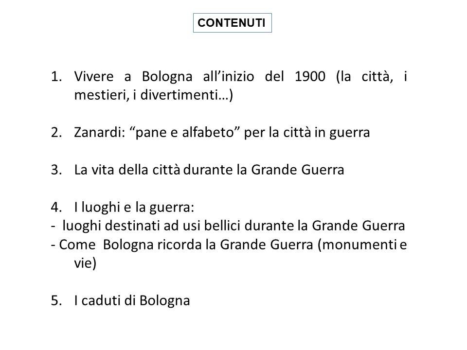 """1.Vivere a Bologna all'inizio del 1900 (la città, i mestieri, i divertimenti…) 2.Zanardi: """"pane e alfabeto"""" per la città in guerra 3.La vita della cit"""