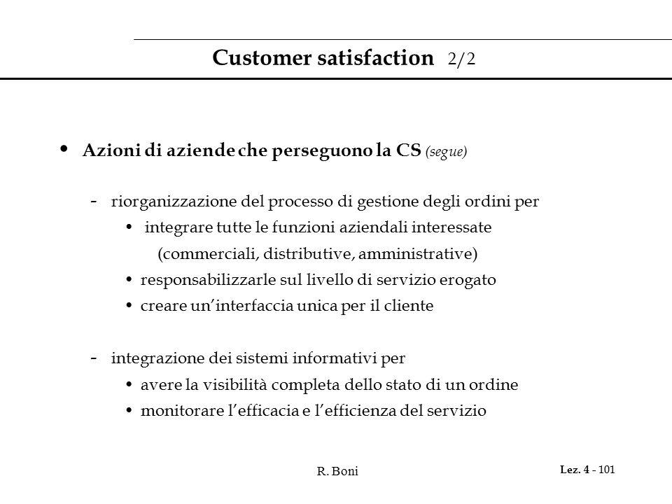 R. Boni Lez. 4 - 101 Customer satisfaction 2/2 Azioni di aziende che perseguono la CS (segue) - riorganizzazione del processo di gestione degli ordini